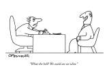 """What the hell? We could use an idiot."" - New Yorker Cartoon Premium Giclee Print by Charles Barsotti"
