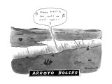 ARROYO ROGERS. - New Yorker Cartoon Premium Giclee Print by Danny Shanahan