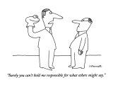 """Surely you can't hold me responsible for what others might say."" - New Yorker Cartoon Premium Giclee Print by Charles Barsotti"