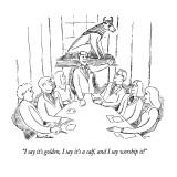"""I say it's golden, I say it's a calf, and I say worship it!"" - New Yorker Cartoon Premium Giclee Print by Stuart Leeds"
