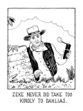 """""""Zeke Never Did Take Too Kindly To Dahlias"""" - New Yorker Cartoon Premium Giclee Print by Glen Baxter"""