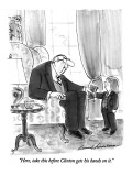 """""""Here, take this before Clinton gets his hands on it."""" - New Yorker Cartoon Premium Giclee Print by Bernard Schoenbaum"""