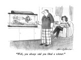 """Well, you always said you liked a winner."" - New Yorker Cartoon Premium Giclee Print by Bernard Schoenbaum"