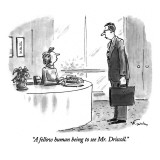 &quot;A fellow human being to see Mr. Driscoll.&quot; - New Yorker Cartoon Premium Giclee Print by Mike Twohy