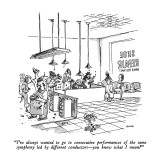 """I've always wanted to go to consecutive performances of the same symphony…"" - New Yorker Cartoon Premium Giclee Print by George Booth"