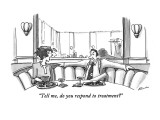 &quot;Tell me, do you respond to treatment?&quot; - New Yorker Cartoon Premium Giclee Print by J.P. Rini
