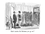 """Don't mention Pat Buchanan, pro or con."" - New Yorker Cartoon Premium Giclee Print by James Stevenson"
