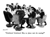 """Gentlemen!  Gentlemen!  May we please start the meeting?"" - New Yorker Cartoon Premium Giclee Print by James Stevenson"