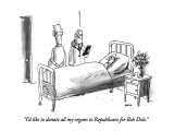 """I'd like to donate all my organs to Republicans for Bob Dole."" - New Yorker Cartoon Premium Giclee Print by George Booth"