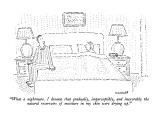 """What a nightmare. I dreamt that gradually, imperceptibly, and inexorably …"" - New Yorker Cartoon Premium Giclee Print by Robert Mankoff"