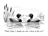 """That's funny, I thought you were a decoy at first, too."" - New Yorker Cartoon Premium Giclee Print by Frank Modell"
