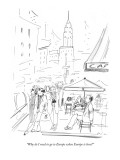 """Why do I need to go to Europe when Europe is here?"" - New Yorker Cartoon Premium Giclee Print by Richard Cline"