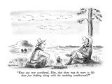 """Have you ever considered, Slim, that there may be more to life than just …"" - New Yorker Cartoon Premium Giclee Print by Ed Fisher"