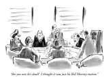 """""""Are you sure he's dead?  I thought it was just his Bill Murray routine."""" - New Yorker Cartoon Premium Giclee Print by Lee Lorenz"""