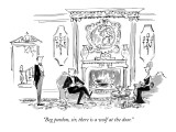 """""""Beg pardon, sir, there is a wolf at the door."""" - New Yorker Cartoon Premium Giclee Print by Edward Frascino"""