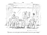 """""""Of course, we can do spare and minimalist, but not on your budget."""" - New Yorker Cartoon Premium Giclee Print by Barbara Smaller"""