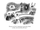 """Excuse me, but it's important to get those drinks to those who need them …"" - New Yorker Cartoon Premium Giclee Print by Frank Cotham"