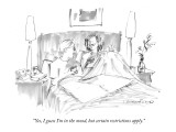 """Yes, I guess I'm in the mood, but certain restrictions apply."" - New Yorker Cartoon Premium Giclee Print by Michael Crawford"