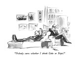 """Nobody cares whether I drink Coke or Pepsi."" - New Yorker Cartoon Premium Giclee Print by Lee Lorenz"