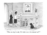 """Then one day he said, 'It's either me or the damned cat!'"" - New Yorker Cartoon Premium Giclee Print by Mick Stevens"