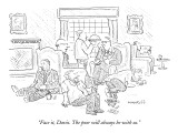 """""""Face it, Davis. The poor will always be with us."""" - New Yorker Cartoon Premium Giclee Print by Robert Mankoff"""