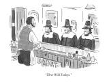 """Three Wild Turkeys."" - New Yorker Cartoon Premium Giclee Print by Danny Shanahan"