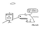 """Dog standing near sign that says Beware of Dog is thinking """"What about my …"""" - New Yorker Cartoon Premium Giclee Print by Charles Barsotti"""
