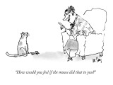"""How would you feel if the mouse did that to you?"" - New Yorker Cartoon Premium Giclee Print by William Steig"
