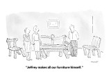 """Jeffrey makes all our furniture himself."" - New Yorker Cartoon Premium Giclee Print by Robert Mankoff"