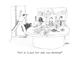 """Let's do it, guys!  Let's make some advertising!"" - New Yorker Cartoon Premium Giclee Print by Robert Weber"