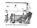 """Hey, Ben! We're in Maine now. We don't have to perform."" - New Yorker Cartoon Premium Giclee Print by Michael Crawford"