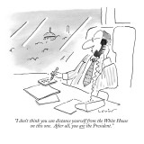 """I don't think you can distance yourself from the White House on this one.…"" - New Yorker Cartoon Premium Giclee Print by Arnie Levin"