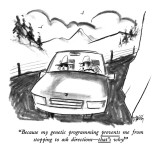 """Because my genetic programming prevents me from stopping to ask direction…"" - New Yorker Cartoon Premium Giclee Print by Donald Reilly"