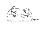 """Oh, like you know something the Internet doesn't know."" - New Yorker Cartoon Premium Giclee Print by Charles Barsotti"