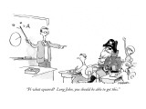 """Pi what squared?  Long John, you should be able to get this."" - New Yorker Cartoon Premium Giclee Print by Pat Byrnes"