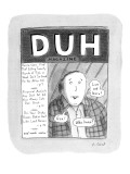 "Cover of ""Duh"" magazine with information that any person with common sense… - New Yorker Cartoon Premium Giclee Print by Roz Chast"