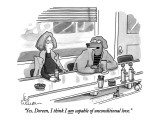 """Yes, Doreen, I think I am capable of unconditional love."" - New Yorker Cartoon Premium Giclee Print by Leo Cullum"