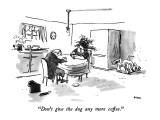 &quot;Don&#39;t give the dog any more coffee.&quot; - New Yorker Cartoon Premium Giclee Print by George Booth