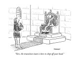 """Sire, the transition team is here to chop off your head."" - New Yorker Cartoon Premium Giclee Print by Robert Mankoff"