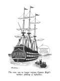 The crew can no longer tolerate Captain Bligh's ruthless splitting of infi… - New Yorker Cartoon Premium Giclee Print by J.B. Handelsman