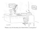 """Thanks a lot, Dr. Kevorkian, but I think I'd like a second opinion."" - New Yorker Cartoon Premium Giclee Print by Robert Mankoff"