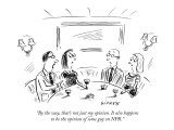 """By the way, that's not just my opinion. It also happens to be the opinion…"" - New Yorker Cartoon Premium Giclee Print by David Sipress"