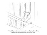 """I don't buy stocks simply because others are buying them.  I buy them bec…"" - New Yorker Cartoon Premium Giclee Print by Richard Cline"