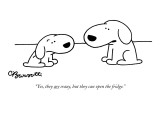 """Yes, they are crazy, but they can open the fridge."" - New Yorker Cartoon Premium Giclee Print by Charles Barsotti"
