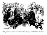 """The point is to get so much money that money's not the point anymore."" - New Yorker Cartoon Premium Giclee Print by William Hamilton"
