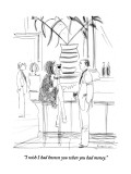 """I wish I had known you when you had money."" - New Yorker Cartoon Premium Giclee Print by Richard Cline"