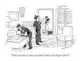 """""""Don't you hate it when you plant evidence but forget where?"""" - New Yorker Cartoon Premium Giclee Print by Nick Downes"""