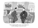"""I'm not against public service.  I just think I can do more damage in the…"" - New Yorker Cartoon Premium Giclee Print by Peter C. Vey"