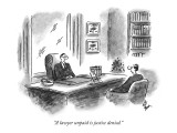 """A lawyer unpaid is justice denied."" - New Yorker Cartoon Premium Giclee Print by Frank Cotham"