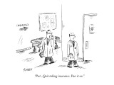 """Psst...Quit taking insurance. Pass it on."" - New Yorker Cartoon Premium Giclee Print by David Sipress"